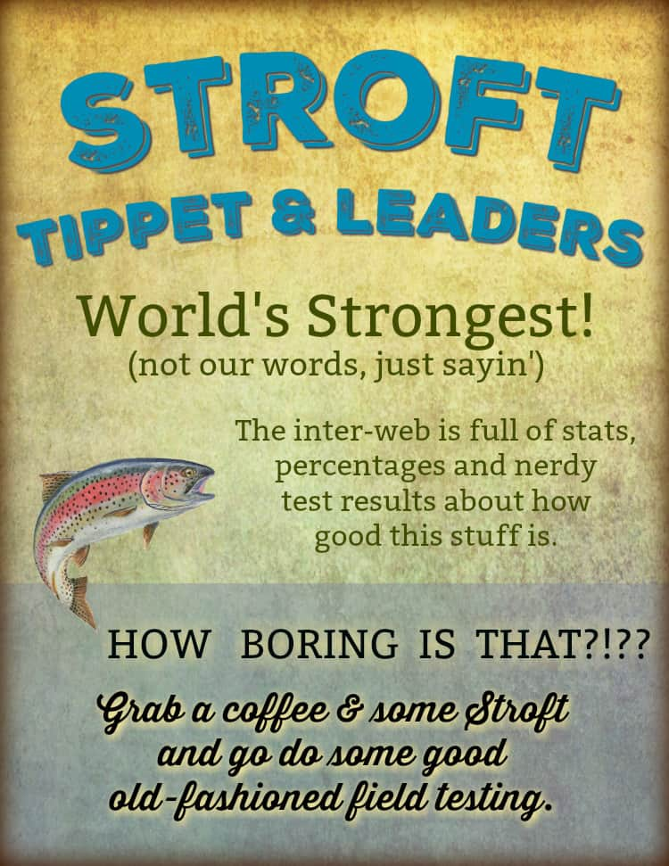 Stroft tippet & leaders; the world's strongest! Grab a coffee & some Stroft and go do some good old-fashioned field testing.