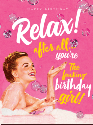 Offensive & Delightful Relax Birthday Girl Card